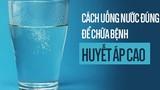 Video: Cách uống nước để điều trị căn bệnh nguy hiểm nhất thế giới