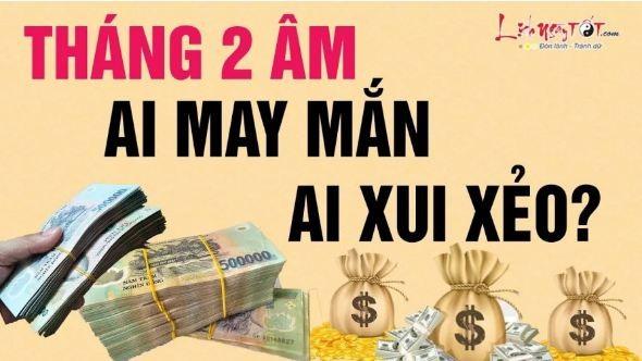 Thang 2 am: 3 con giap tai loc doi dao, 3 con giap can than tieu nhan