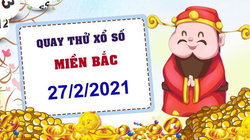 Quay thu xo so mien Bac hom nay 27/2/2021 - Truc tiep KQXS mien Bac thu 7