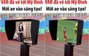 Công nghệ VAR cập bến Mỹ Đình, netizen chế ảnh tưng bừng