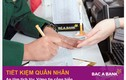 BAC A BANK ra mắt sản phẩm tiết kiệm quân nhân với nhiều ưu đãi hấp dẫn