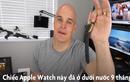 Video: Sẽ ra sao nếu ngâm Apple Watch 9 tháng dưới nước