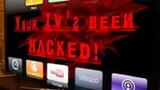 Smart TV có thể bị kiểm soát dễ dàng bởi hacker