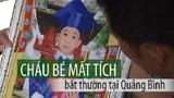 Bí ẩn cháu bé mất tích bất thường ở Quảng Bình