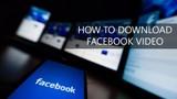 3 cách tải video trên Facebook có thể bạn chưa biết