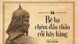 10 câu nói lưu danh sử sách của Hưng Đạo Vương Trần Quốc Tuấn