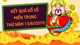 XSMT 13/6 - Kết quả xổ số miền Trung thứ 5 hôm nay 13/6/2019