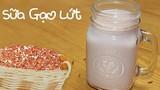 Video: Làm sữa gạo lứt ngon tuyệt vời, lợi cho sức khỏe