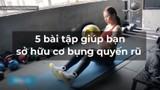Video: 5 bài tập giúp bạn sở hữu cơ bụng quyến rũ của HLV 9X