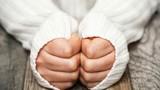 Chân tay lúc nào cũng lạnh cóng hãy cảnh giác với 6 căn bệnh