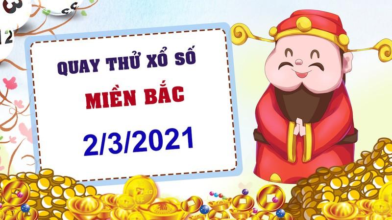 Quay thu xo so mien Bac hom nay 2/3/2021 - KQXS mien Bac thu ba