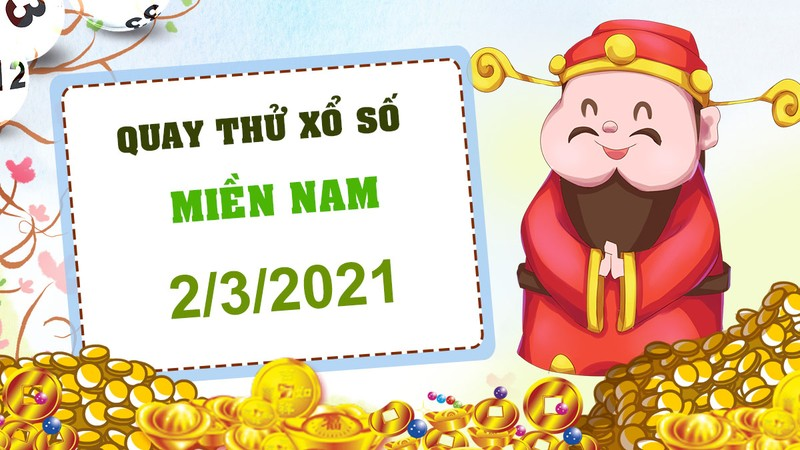 Quay thu xo so mien Nam hom nay 2/3/2021 - KQXS mien Nam thu ba