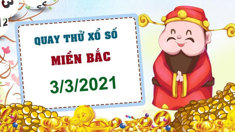 Quay thu xo so mien Bac hom nay 3/3/2021 - KQXS mien Bac thu tu